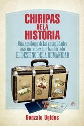 Chiripas de la historia: Una antología de las casualidades más increíbles que han forjado la historia de la humanidad