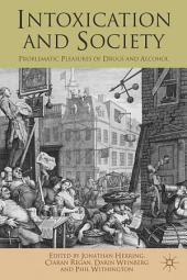 Intoxication and Society: Problematic Pleasures of Drugs and Alcohol