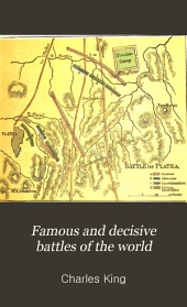 Famous and Decisive Battles of the World: Or, History from the Battle-field