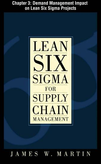 Lean Six Sigma for Supply Chain Management  Chapter 3   Demand Management Impact on Lean Six Sigma Projects PDF