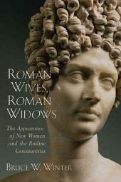 Roman Wives, Roman Widows: The Appearance of New Women and the Pauline Communities