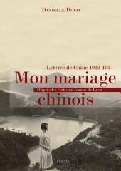 Mon mariage chinois: Lettres de Chine 1922-1924 d'après les écrits de Jeanne de Lyon