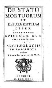 De statu mortuorum et resurgentium liber. Accesserunt epistolæ duæ circa libellum De archæologiis philosophicis. Auctore Thoma Burnetio, S.T.P