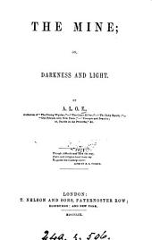 The mine; or, Darkness and light, by A.L.O.E.