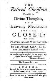 The Retired Christian exercised in divine thoughts, and heavenly meditations for the closet ... The third edition