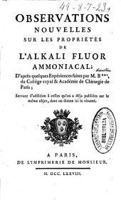 Observations nouvelles sur les propriétés de l'alkali fluor ammoniacal: d'après quelques Expériences faites par M.B***, du Collège royal & Académie de Chirurgie de Paris