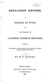 Education Reform: A Review of Wyse on the Necessity of a National System of Education, Comprising the Substance of that Work, So Far as Relates to Common School and Popular Education