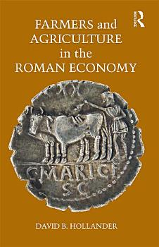 Farmers and Agriculture in the Roman Economy PDF