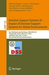 Decision Support Systems III - Impact of Decision Support Systems for Global Environments: Euro Working Group Workshops, EWG-DSS 2013, Thessaloniki, Greece, May 29-31, 2013, and Rome, Italy, July 1-4, 2013, Revised Selected and Extended Papers