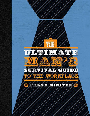 The Ultimate Man s Survival Guide to the Workplace