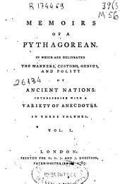 Memoirs of a Pythagorean: In which are Delineated the Manners, Customs, Genius, and Polity of Ancient Nations. Interspersed with a Variety of Anecdotes, Volume 1