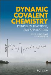 Dynamic Covalent Chemistry: Principles, Reactions, and Applications