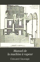 Manuel de la machine à vapeur: guide pratique donnant la description du fonctionnement et des organes des machines et des chaudières à vapeur à l'usage des mécanicians, chauffeurs, dessinateurs et propriétaires d'appareils à vapeur