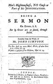 Man's righteousness, no cause or part of his justification, a sermon, extr. from the works of J. Simpson [by W. Cudworth].
