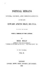 Poetical remains, social, sacred, and miscellaneous of the late Edward Atkyns Bray: Volume 2