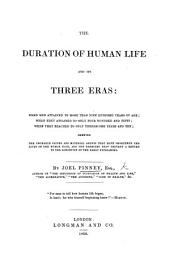 The Duration of Human Life, and Its Three Eras: ... Shewing the Possible Causes ... that Have Shortened the Lives of the Human Race, and the Barriers that Prevent a Return to the Longevity of the Early Patriarchs