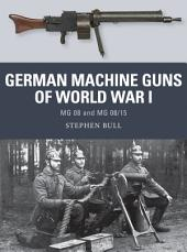 German Machine Guns of World War I: MG 08 and MG 08/15