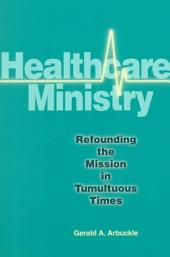 Healthcare Ministry: Refounding the Mission in Tumultuous Times