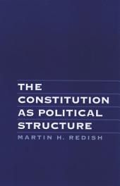 The Constitution As Political Structure