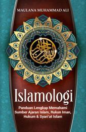 Islamologi: Panduan Lengkap Memahami Sumber Ajaran Islam, Rukun Iman, Hukum & Syariat Islam