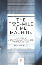 The Two-Mile Time Machine: Ice Cores, Abrupt Climate Change, and Our Future - Updated Edition