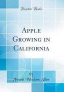 Apple Growing in California (Classic Reprint)