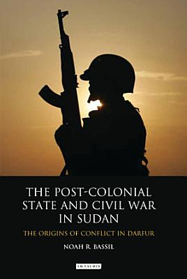 The Post Colonial State and Civil War in Sudan PDF