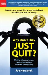 Why Don't They Just Quit?: What Families and Friends Need to Know about Addiction and Recovery.