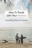 How To Travel With Your Children