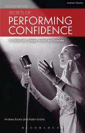Secrets of Performing Confidence: For musicians, singers, actors and dancers, Edition 2