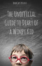 The Unofficial Guide to Diary of a Wimpy Kid: A Companion for Parents and Children
