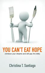 You Can't Eat Hope (achieve Your Dreams and Still Pay the Bills).