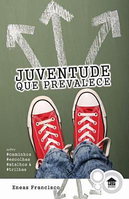 Juventude que prevalece   Sobre caminhos  escolhas  atalhos   trilhas PDF