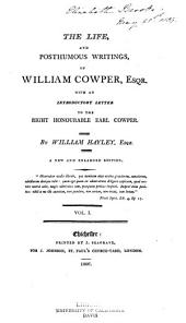 The life, and posthumous writings, of William Cowper, esqr: With an introductory letter to the Right Honourable Earl Cowper, Volume 1
