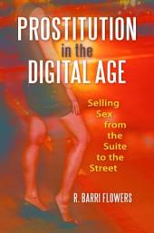 Prostitution in the Digital Age: Selling Sex from the Suite to the Street: Selling Sex from the Suite to the Street