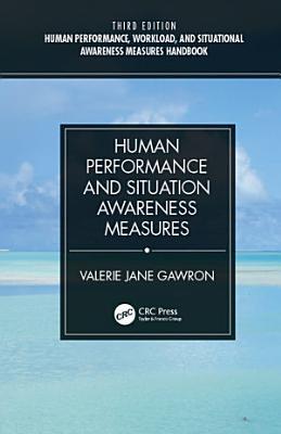 Human Performance  Workload  and Situational Awareness Measures Handbook  Third Edition   2 Volume Set PDF