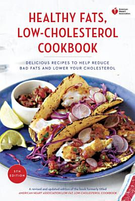 American Heart Association Healthy Fats  Low Cholesterol Cookbook