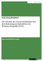 Die Literatur der Neuen Sachlichkeit und ihre Bedeutung im Kulturleben der Weimarer Republik: Teil 1