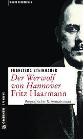 Der Werwolf von Hannover - Fritz Haarmann: Biografischer Kriminalroman