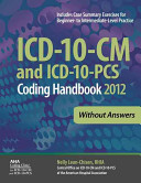 ICD 10 CM and ICD 10 PCS 2012 Coding Handbook  Without Answers