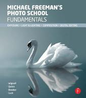 Michael Freeman's Photo School Fundamentals: Exposure, Light & Lighting, Composition