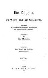 Die Religion, ihr Wesen und ihre Geschichte: auf Grund des gegenwärtigen Standes der philosophischen und der historischen Wissenschaft, Band 1