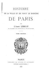 Histoire de la ville et de tout le diocèse de Paris: Volume1