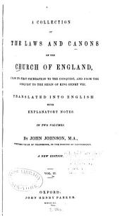 A Collection of the Laws and Canons of the Church of England: From Its First Foundation to the Conquest, and from the Conquest to the Reign of King Henry VIII : Translated Into English with Explanatory Notes : in Two Volumes, Volume 2