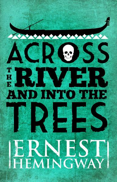 Download Across the River and Into the Trees Book