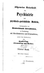 Allgemeine Zeitschrift für Psychiatrie und psychisch-gerichtliche Medizin: Band 4