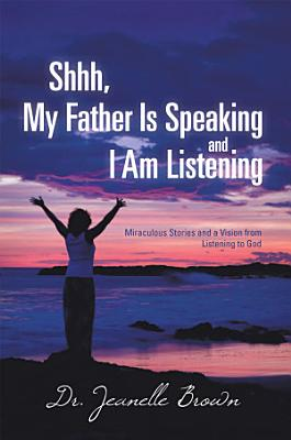 Shhh  My Father Is Speaking and I Am Listening PDF