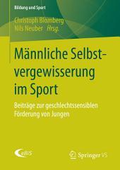 Männliche Selbstvergewisserung im Sport: Beiträge zur geschlechtssensiblen Förderung von Jungen