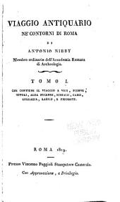 Viaggio antiquario ne'contorni di Roma: Volume 1