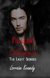 Prelude to Darkness: A Vampire Romance: The Light Seekers - Immortal Destiny Book 1